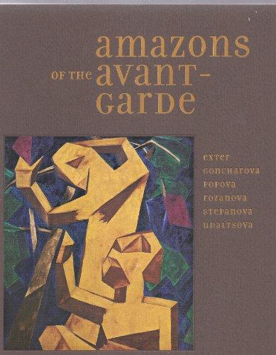 9780892072255: Amazons of the avant-garde. Exter, Goncharova, Popova, Rozanova, Stepanova, Udaltsova.