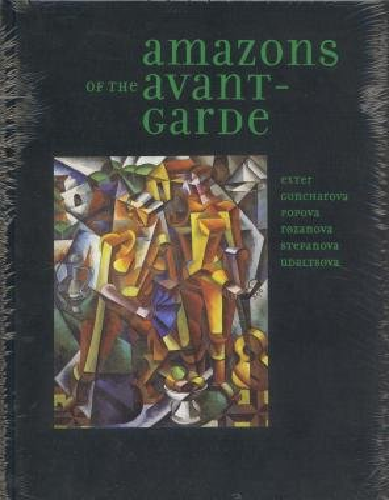 Amazons of the Avant-Garde: John E. Bowlt; Matthew Drutt