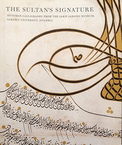 The Sultan`s Signature. Ottoman Calligraphy from the: M. Ugur Derman: