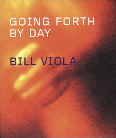9780892072552: Bill Viola: Going Forth by Day: Installations by Bill Viola
