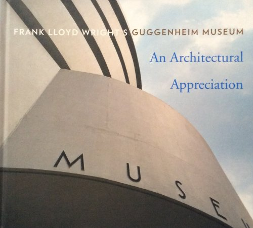 9780892072606: Architectural Appreciation Frank Lloyd Wright's Guggenheim Museum