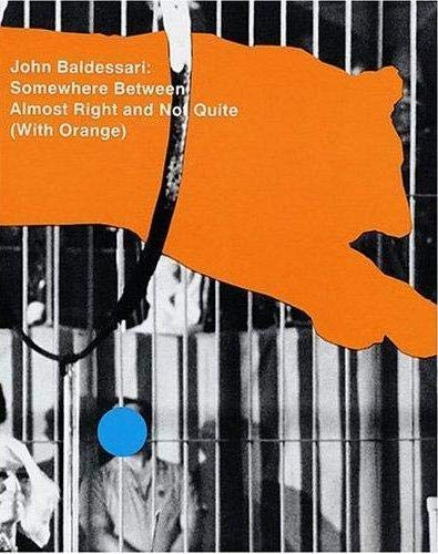 9780892073177: John Baldessari: Somewhere Between Almost Right and Not Quite (With Orange)