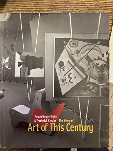Peggy Guggenheim & Frederick Kiesler: The Story Of Art Of This Century: O'Connor, Francis; ...