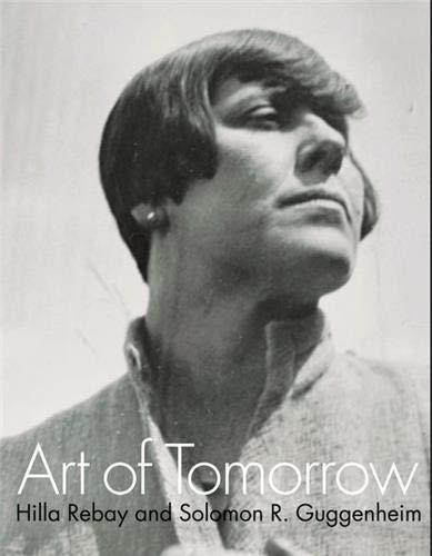 9780892073276: Art Of Tomorrow: Hilla Rebay And Solomon R. Guggenheim