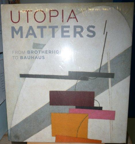 Utopia Matters: From Brotherhoods to Bauhaus (0892074000) by Greene, Vivien