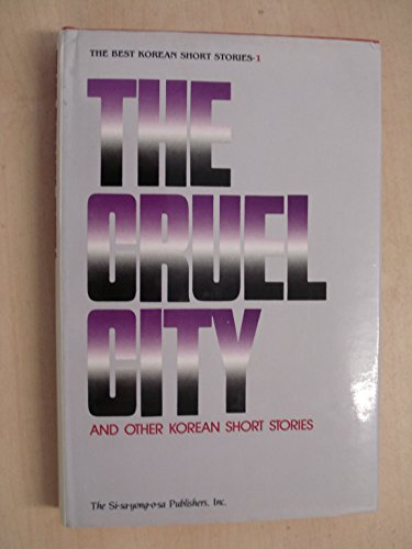 The Cruel City and Other Korean Short Stories: The Best Korean Short Stories: Volume 1