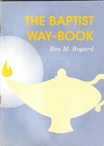 The Baptist Way-book: Ben M. Bogard
