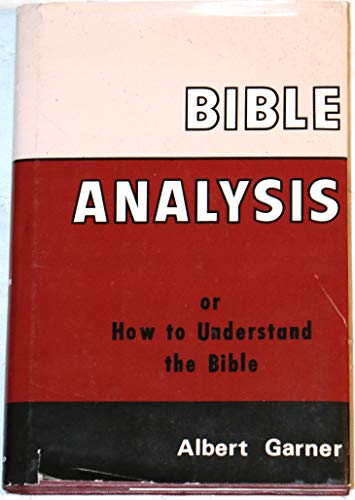 Bible Analysis: or How to Understand the: Garner, Albert