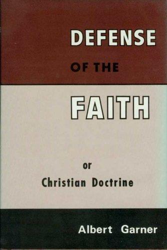 Defense of the Faith: Or Christian Doctrine: Albert Garner