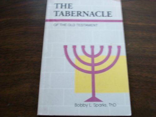 The Tabernacle of the Old Testament: Sparks, Bobby L.