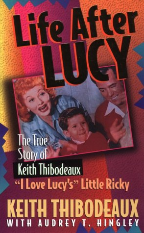 """9780892212569: Life After Lucy: The True Story of """"I Love Lucy'S"""" Little Ricky"""