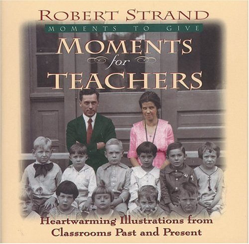 Moments for Teachers: Heartwarming Lessons for Givers of Knowledge (Moments to Give Series): Robert...