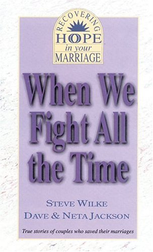 When We Fight All the Time (Recovering Hope in Your Marriage) (9780892212866) by Dave Jackson; Neta Jackson; Steve Wilke