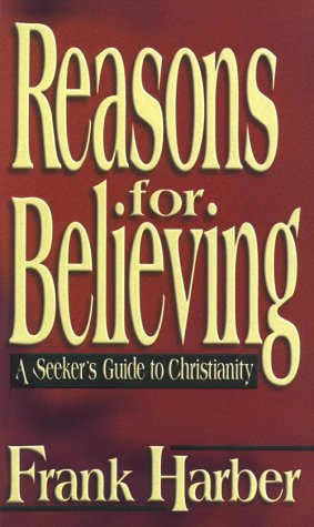 Reasons for Believing: A Seeker's Guide to Christianity: Harber, Frank
