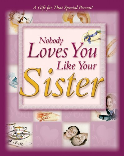 9780892215683: NOBODY LOVES YOU LIKE YOUR SISTER: A GIFT FOR THAT SPECIAL PERSON!