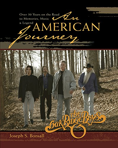 AN AMERICAN JOURNEY THE OAK RIDGE BOYS Over 30 Years on the Road to Memories, Music & Legend
