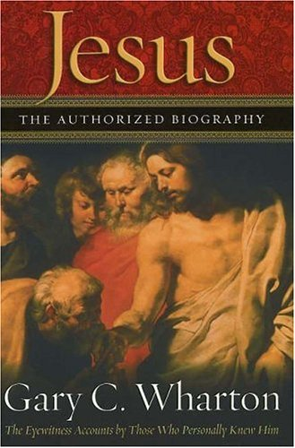 9780892216185: Jesus the Authorized Biography: The Eyewitness Accounts by Those Who Personally Knew Him