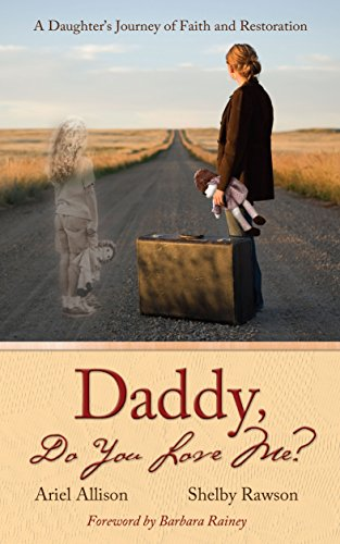Daddy, Do You Love Me? A Daughter's Journey of Faith and Restoration: Ariel Allison; Shelby ...