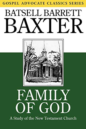 Family of God: A Study of the New Testament Church (Gospel Advocate Classics) (0892252081) by Baxter, Batsell Barrett