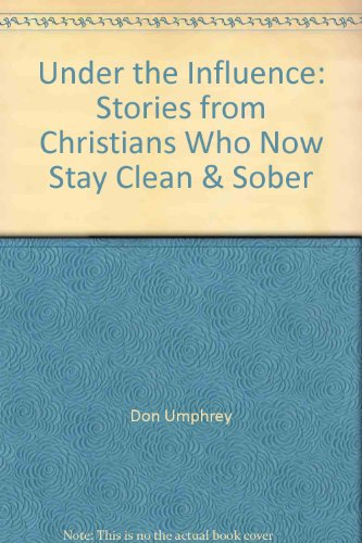 Under the Influence: Stories from Christians Who Now Stay Clean & Sober: Gospel Advocate ...
