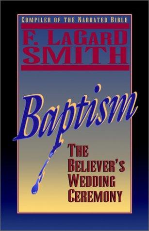 Baptism: The Believer's Wedding Ceremony: Smith, F. Lagard