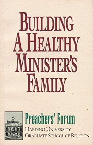 Building a Healty Minister's Family (Harding University Graduate School of Religion Preachers&...