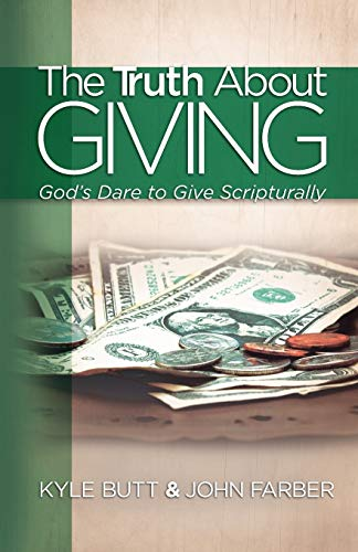 The Truth About Giving: God's Dare to Give Scripturally: Kyle Butt; John Farber