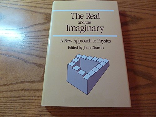 9780892260270: The Real and the Imaginary: A New Approach to Physics