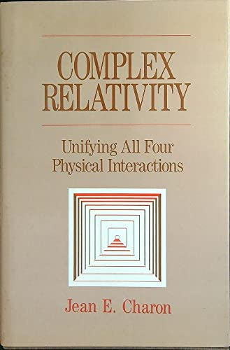 9780892260577: Complex relativity: Unifying all four physical interactions