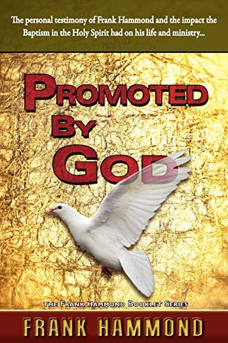 9780892280933: Promoted by God: The personal testimony of Frank Hammond and the impact the Baptism in the Holy Spirit had on his life and ministry...