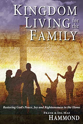 9780892281008: Kingdom Living for the Family: Restoring God's Peace, Joy and Righteousness in the Home