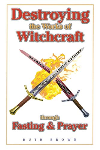 9780892281107: Destroying the Works of Witchcraft Through Fasting & Prayer