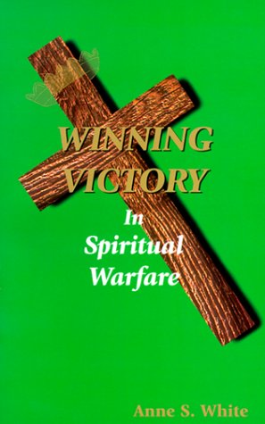 Winning Victory in Spiritual Warfare (0892281286) by Anne White