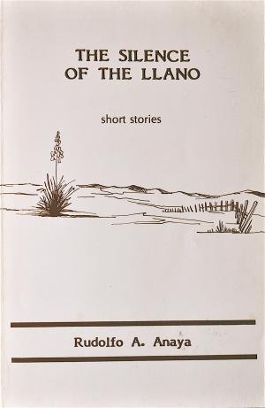 Silence of the Llano, The, Short Stories: Anaya, Rudolfo A.
