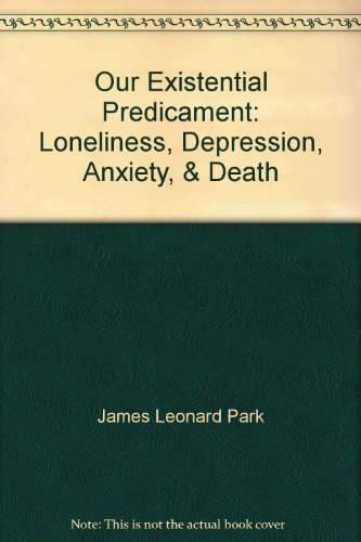 9780892319503: Our Existential Predicament: Loneliness, Depression, Anxiety, & Death