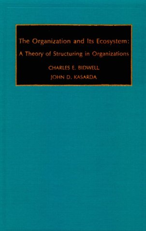 9780892325009: The Organization and Its Ecosystem: A Theory of Structuring in Organizations (Monographs in Organizational Behavior and Industrial Relations)