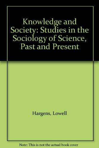 Knowledge and Society: Studies in the Sociology: Lowell Hargens, Robert