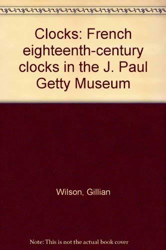 9780892360048: Clocks: French eighteenth-century clocks in the J. Paul Getty Museum