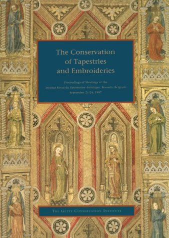 The Conservation of Tapestries and Embroideries : Proceedings of Meetings at the Institut Royal d...
