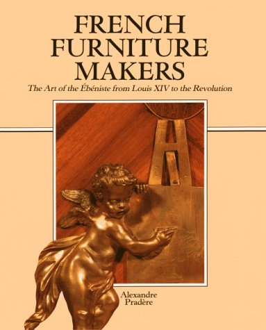 9780892361830: French Furniture Makers: The Art of the Ébéniste from Louis XIV to the Revolution