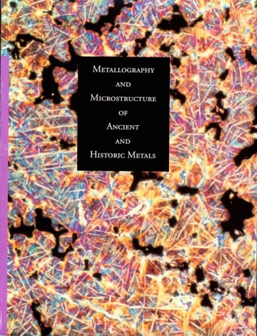 9780892361953: Metallography and Microstructure in Ancient and Historic Metals (Getty Trust Publications: Getty Conservation Institute)