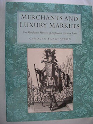 Merchants and Luxury Markets The Marchands Merciers of Eighteenth-Century Paris: Sargentson, ...