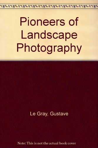 9780892362998: Pioneers of Landscape Photography: Gustave LeGray and Carleton E. Watkins Photographs from the Collection of the J. Paul Getty Museum