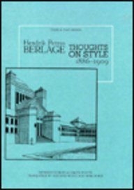 Hendrik Petrus Berlage: Thoughts on Style, 1886-1909 (Texts & Documents): Berlage, Hendrik