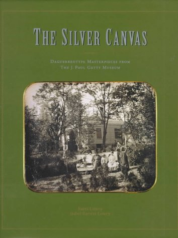 SILVER CANVAS: SELECTED DAGUERREOTYPES IN THE J.: Lowry, Bates; Getty,