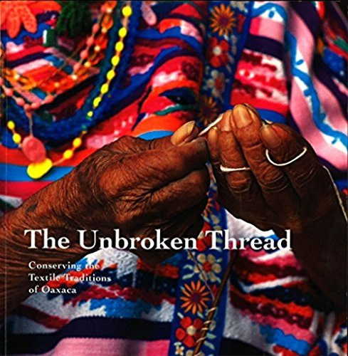 9780892363810: The Unbroken Thread: Conserving the Textile Traditions of Oaxaca (Getty Trust Publications: Getty Conservation Institute)