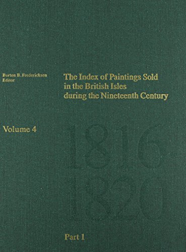 The Index of Paintings Sold in the British Isles During the Nineteenth Century: Part 1 A-N v. 4 (...