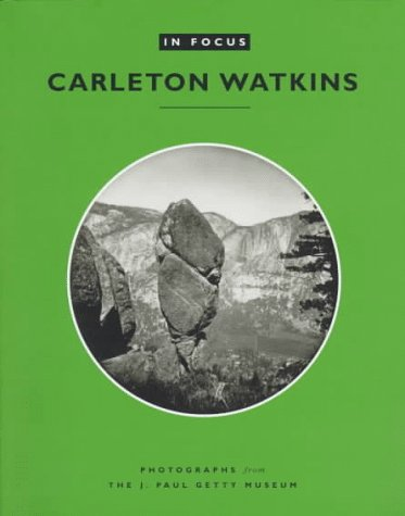 9780892363995: In Focus: Carleton E. Watkins: Photographs from the J. Paul Getty Museum