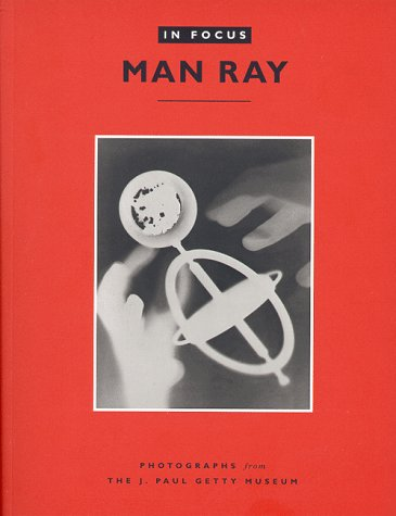 In Focus: Man Ray: Photographs From the: Man Ray