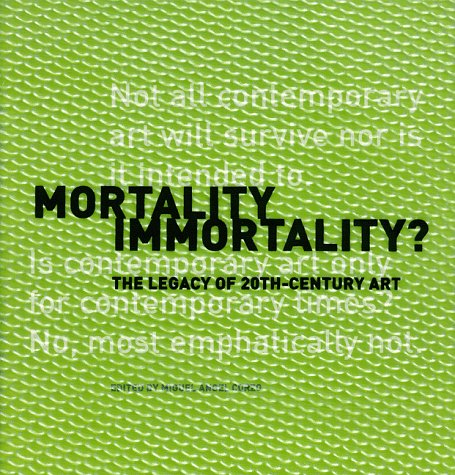 9780892365289: Mortality Immortality?: The Legacy of 20th-Century Art (Symposium Proceedings)